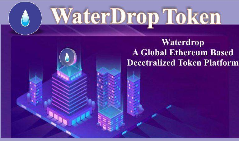 WaterDrop - A Global Ethereum-Based Decentralized Token Platform